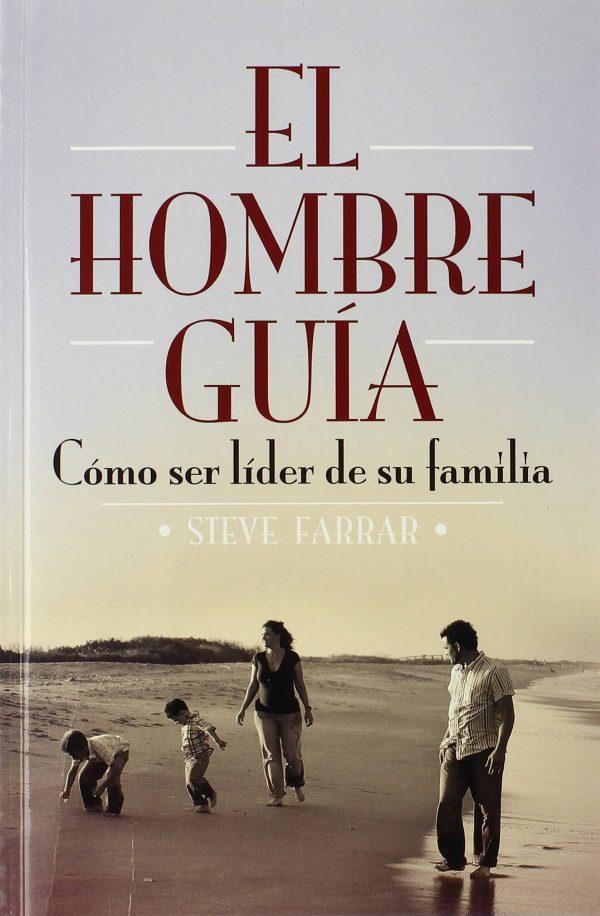 EL HOMBRE GUIA - COMO SER LIDER DE SU FAMILIA