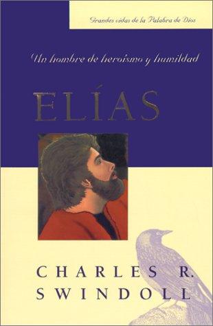 ELIAS: UN HOMBRE DE HEROISMO Y HUMILDAD (GRANDES VIDAS)