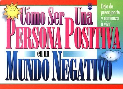 Cómo ser una persona positiva en un mundo negativo