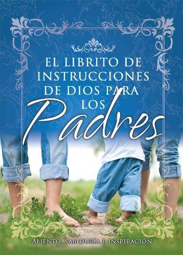 EL LIBRITO DE INSTRUCCIONES DE DIOS PARA LOS PADRES