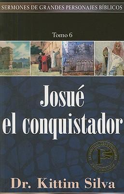 (SERMONES DE GRANDES PERSONAJES BÍBLICOS) JOSUE EL CONQUISTADOR