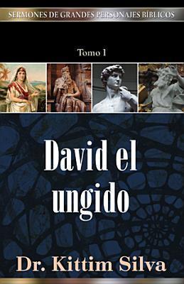 (SERMONES DE GRANDES PERSONAJES BÍBLICOS) DAVID EL UNGIDO