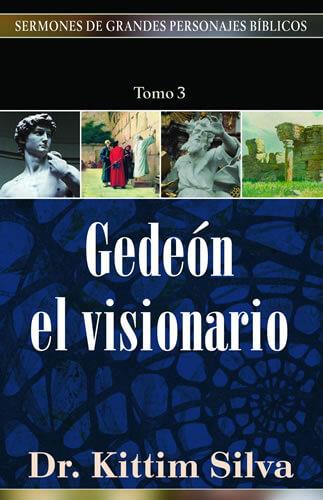 (SERMONES DE GRANDES PERSONAJES BÍBLICOS) GEDEÓN EL VISIONARIO