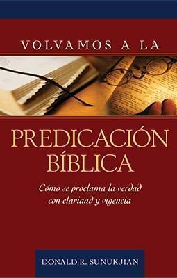 VOLVAMOS A LA PREDICACION BIBLICA