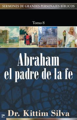 (SERMONES DE GRANDES PERSONAJES BÍBLICOS) ABRAHAM EL PADRE DE LA FE