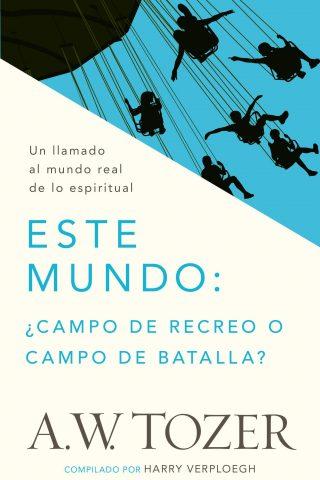ESTE MUNDO ¿CAMPO DE RECREO O CAMPO DE BATALLA?