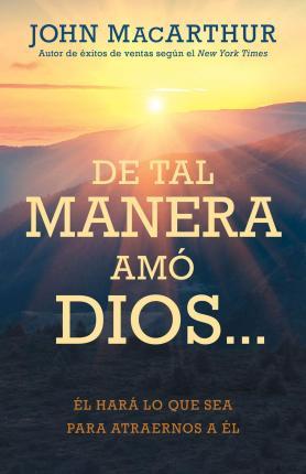 DE TAL MANERA AMÓ DIOS…