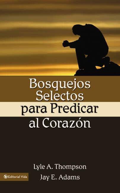 BOSQUEJOS SELECTOS PARA PREDICAR AL CORAZON