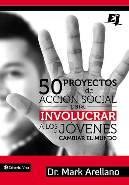 50 PROYECTOS DE ACCION SOCIAL PARA INVOLUCRAR A LOS JOVENES Y CAMBIAR EL MUNDO