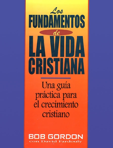 LOS FUNDAMENTOS DE LA VIDA CRISTIANA