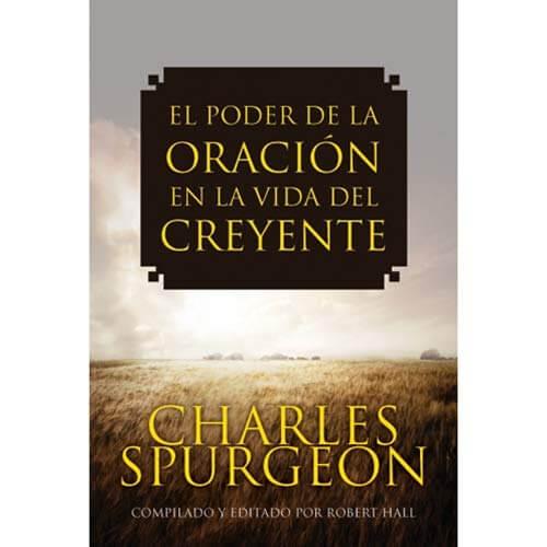 EL PODER DE LA ORACION EN LA VIDA DEL CREYENTE CHARLES SPURGEON