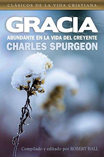 GRACIA ABUNDANTE EN LA VIDA DEL CREYENTE CHARLES SPURGEON