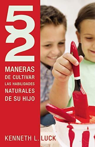 52 MANERAS DE CULTIVAR LAS HABILIDADES NATURALES DE SU