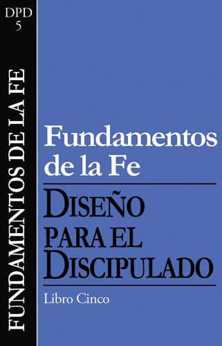 (DPD 5) FUNDAMENTOS DE LA FE. SERIE DISEÑO DEL DISCIPULADO - LIBRO 5
