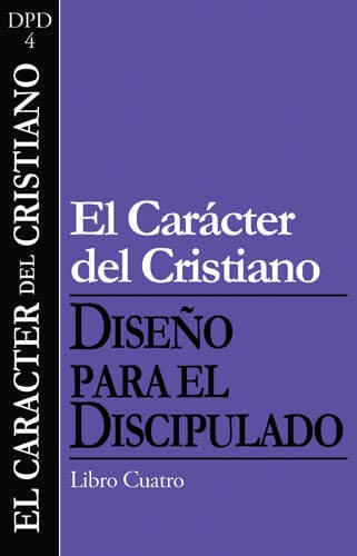 (DPD 4) EL CARACTER DEL CRISTIANO. SERIE DISEÑO DEL DISCIPULADO - LIBRO 4