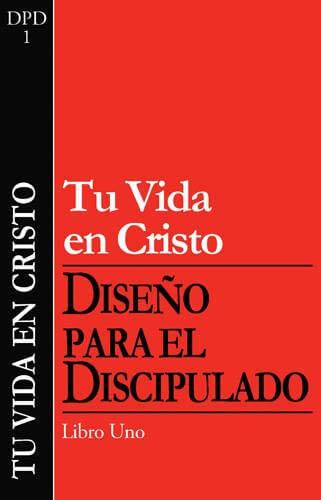 (DPD 1) TU VIDA EN CRISTO. DISEÑO DEL DISCIPULADO - LIBRO 1