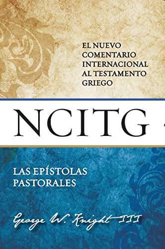 (NCITG) EL NUEVO COMENTARIO INTERNACIONAL AL TEXTO GRIEGO - Las Epístolas Pastorales