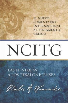 (NCITG) EL NUEVO COMENTARIO INTERNACIONAL AL TEXTO GRIEGO - Las Epístolas a los Tesalonicenses