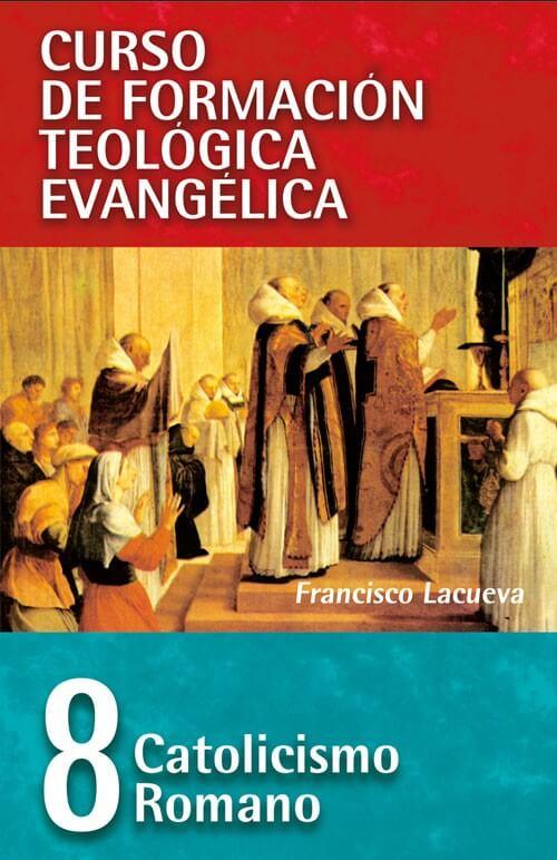 08 CURSO DE FORMACIÓN TEOLÓGICA EVANGÉLICA: CATOLICISMO ROMANO