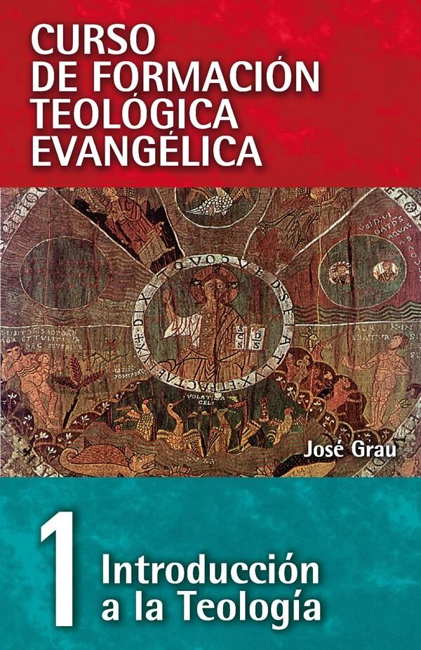 01 CURSO DE FORMACIÓN TEOLÓGICA EVANGÉLICA: INTRODUCCIÓN A LA TEOLOGÍA