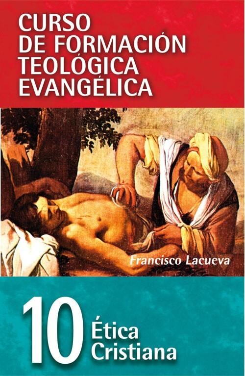 10 CURSO DE FORMACIÓN TEOLÓGICA EVANGÉLICA: ÉTICA CRISTIANA