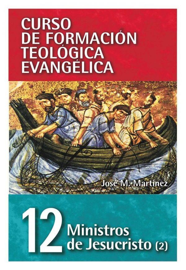 12 CURSO DE FORMACIÓN TEOLÓGICA EVANGÉLICA: MINISTROS DE JESUCRISTO (2)