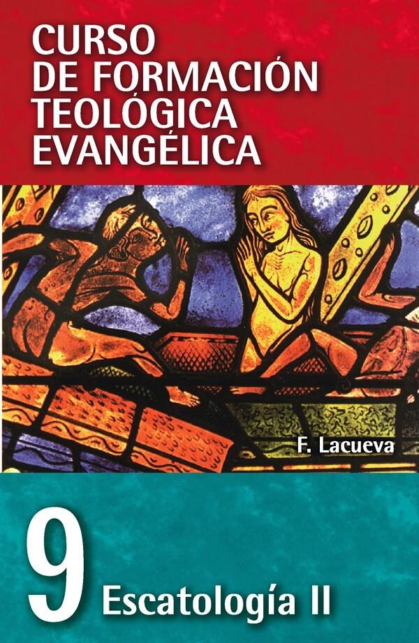 09 CURSO DE FORMACIÓN TEOLÓGICA EVANGÉLICA: ESCATOLOGÍA II