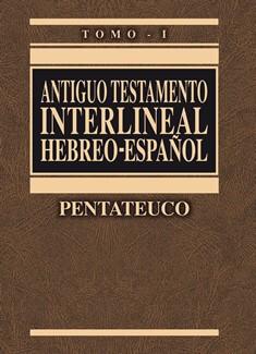 ANTIGUO TESTAMENTO INTERLINEAL HEBREO - ESPAÑOL TOMO I