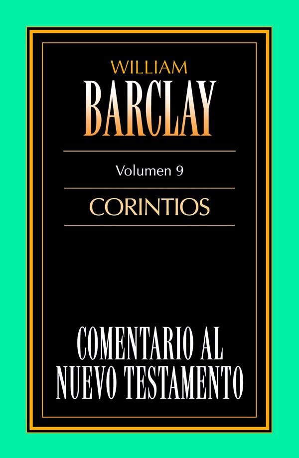 09. COMENTARIO AL NUEVO TESTAMENTO DE WILLIAM BARCLAY: CORINTIOS