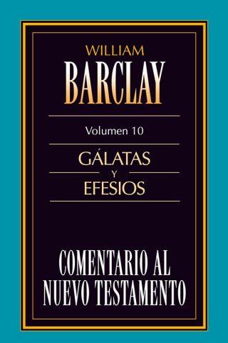 10. COMENTARIO AL NUEVO TESTAMENTO DE WILLIAM BARCLAY: GÁLATAS Y EFESIOS