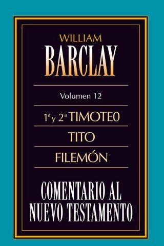 12. COMENTARIO AL NUEVO TESTAMENTO DE WILLIAM BARCLAY: 1ª Y 2ª TIMOTEO, TITO, FILEMÓN