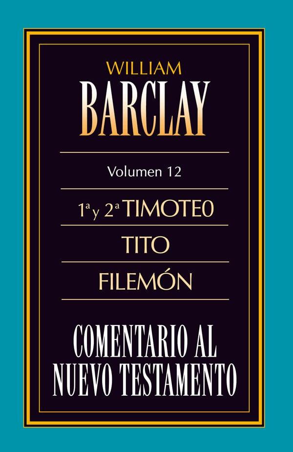 12. COMENTARIO AL NUEVO TESTAMENTO DE WILLIAM BARCLAY: 1ª Y 2ª TIMOTEO
