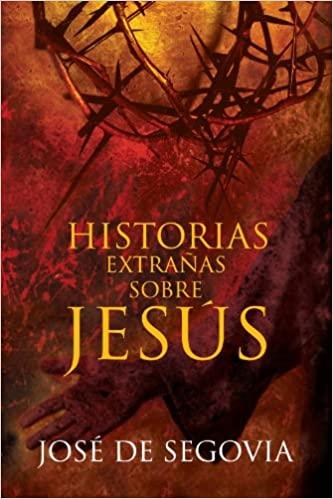 HISTORIAS EXTRAÑAS SOBRE JESUS