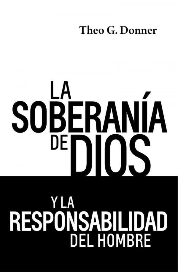 LA SOBERANIA DE DIOS Y LA RESPONSABILIDAD DEL HOMBRE