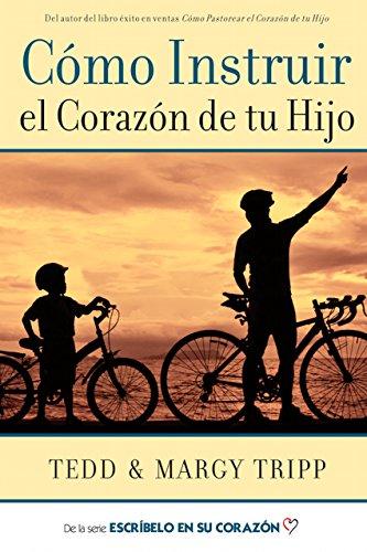 COMO INSTRUIR EL CORAZON DE TU HIJO
