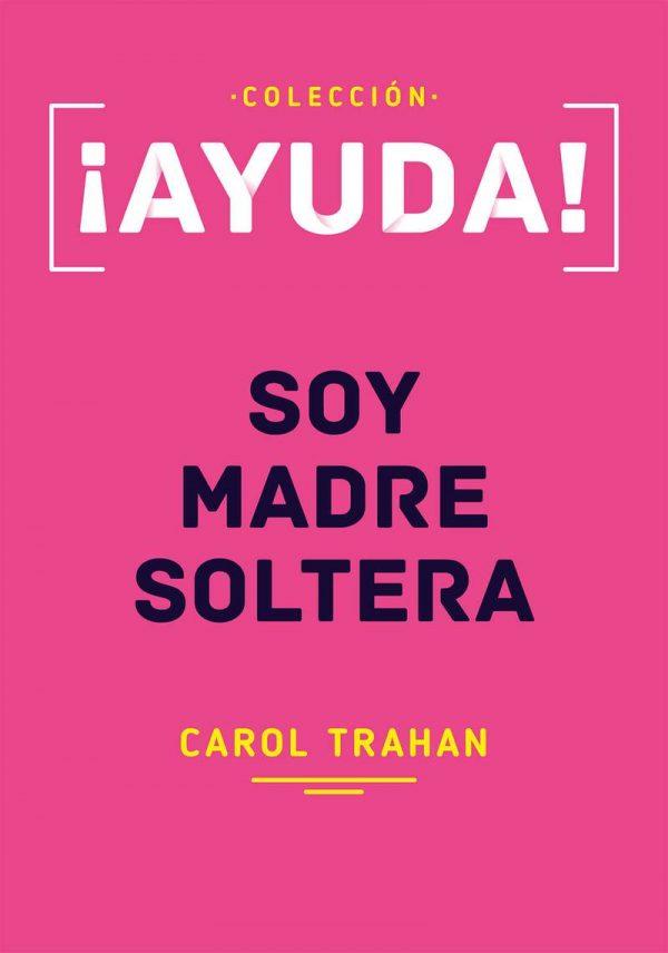 ¡AYUDA! SOY MADRE SOLTERA