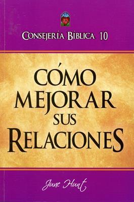 CONSEJERÍA BIBLICA VOL10 COMO MEJORAR SUS RELACIONES