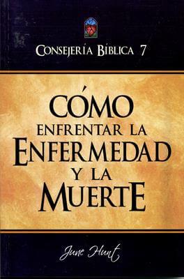 CONSEJERIA BIBLICA VOL07 COMO ENFRENTAR ENFERMEDAD Y LA MUERTE
