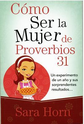 COMO SER LA MUJER DE PROVERBIOS 31  (BOLSILLO)