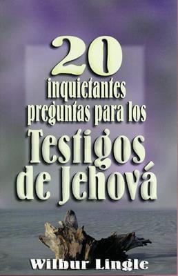 20 PREGUNTAS PARA LOS TESTIGOS DE JEHOVA