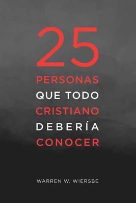 25 PERSONAS QUE TODO CRISTIANO DEBERIA CONOCER