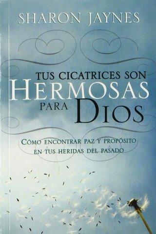 TUS CICATRICES SON HERMOSAS PARA DIOS