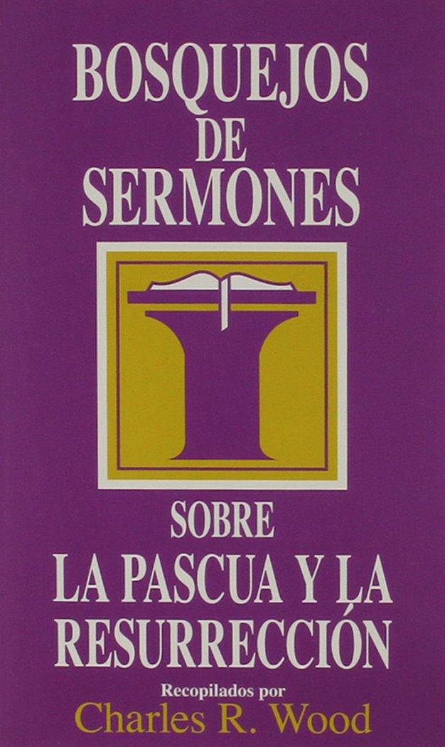 BOSQUEJOS DE SERMONES SOBRE LA PASCUA Y LA RESURRECCIÓN
