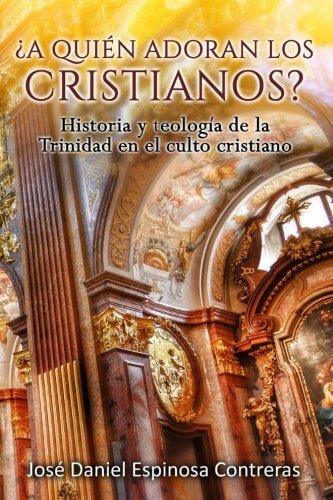 ¿A QUIEN ADORAN LOS CRISTIANOS?