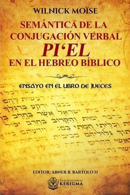 Semantica de la conjugacion verbal PI'EL en el Hebreo Biblico