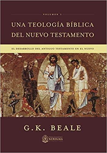 UNA TEOLOGIA BIBLICA DEL NUEVO TESTAMENTO (Volumen 1)