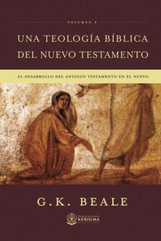 UNA TEOLOGIA BIBLICA DEL NUEVO TESTAMENTO (Volumen 2)