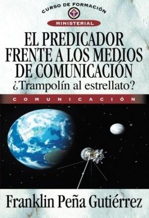 EL PREDICADOR FRENTE A LOS MEDIOS DE COMUNICACION