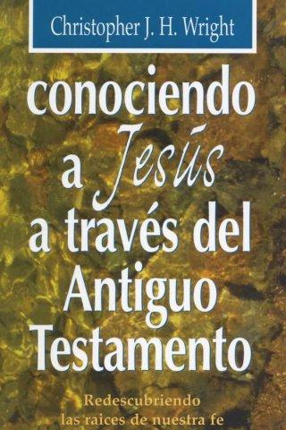 CONOCIENDO A JESUS A TRAVES DEL ANTIGUO TESTAMENTO