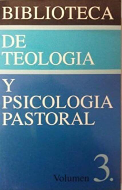 Biblioteca de Teologia y Psicologia Pastoral Vol 3